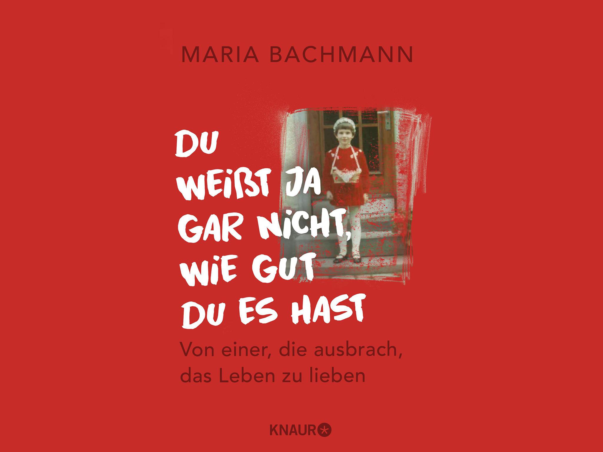 """Das Buch """"Du weißt ja gar nicht, wie gut du es hast"""" von Maria Bachmann. Foto: Buchcover"""